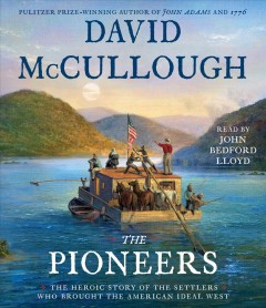 The pioneers : the heroic story of the settlers who brought the American ideal west - David G McCullough
