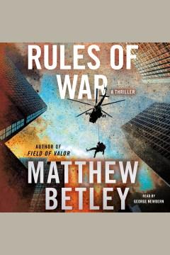 Rules of war : a thriller - Matthew Betley