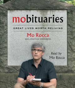 Mobituaries : great lives worth reliving - Mo Rocca