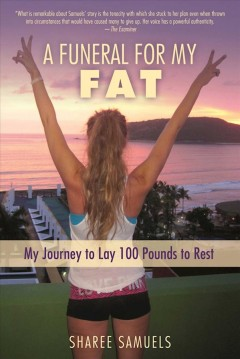 Funeral for My Fat : My Journey to Lay One Hundred Pounds to Rest - Sharee Samuels