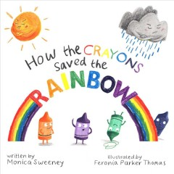 How the crayons saved the rainbow - Monica Sweeney