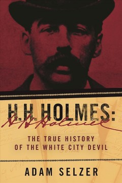 H.H. Holmes : the true history of the White City Devil - Adam Selzer