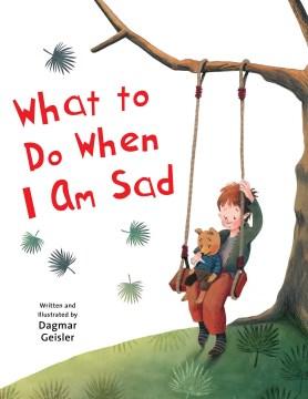 What to do when I am sad - Dagmar Geisler