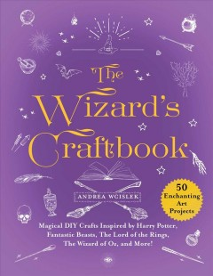 Wizard Craftbook : Magical Diy Crafts Inspired by Harry Potter, Fantastic Beasts, Merlin, the Wizard of Oz, and More! - Andrea Wcislek