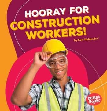 Hooray for construction workers! - Kurt Waldendorf