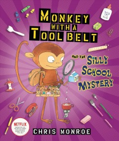 Monkey with a tool belt and the silly school mystery - Chris Monroe