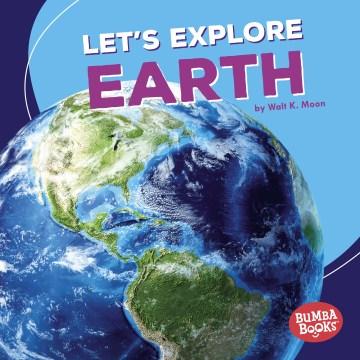 Let's explore Earth - Walt K Moon