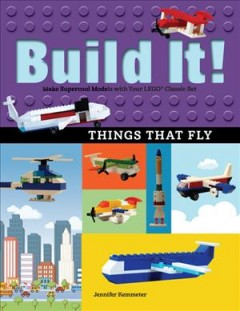 Build It! Things That Fly : Make Supercool Models With Your Favorite Lego Parts - Jennifer Kemmeter