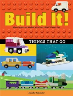 Build It! Things That Go : Make Supercool Models With Your Favorite Lego Parts - Jennifer Kemmeter