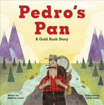 Pedro's pan : a gold rush story - Matthew Lasley