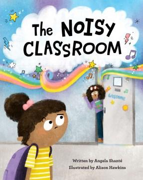 The noisy classroom - Angela Shanté