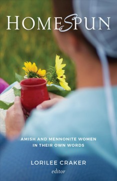 Homespun : Amish and Mennonite Women in Their Own Words - Lorilee (EDT) Craker