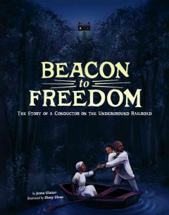 Beacon to freedom: The story of a conductor on the Underground Railroad - Jenna Glatzer