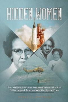 Hidden Women : The African-American Mathematicians of Nasa Who Helped America Win the Space Race - Rebecca Rissman