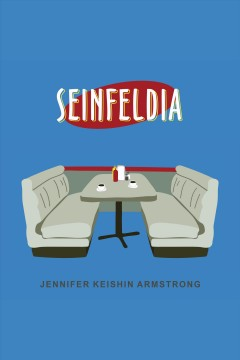 Seinfeldia: how a show about nothing changed everything - Jennifer Keishin Armstrong