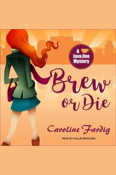 Brew or Die : Java Jive Mystery Series, Book 4 - Caroline Fardig
