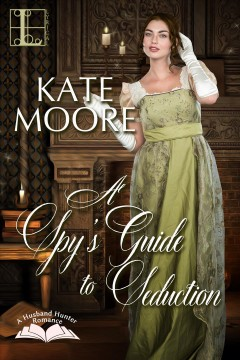 A spy's guide to seduction - Kateauthor.(Katherine A.) Moore