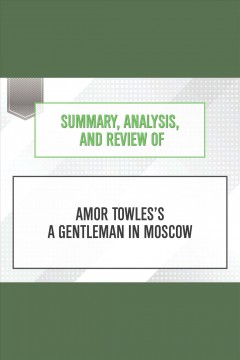 Summary, analysis, and review of Amor Towles's A Gentleman in Moscow.