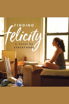 Finding Felicity : a novel - Stacey Kade