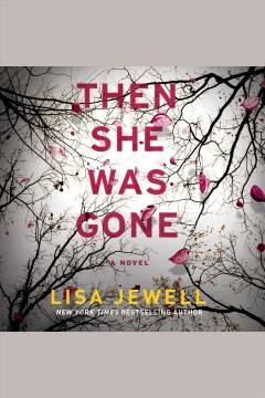 Then she was gone : a novel - Lisa Jewell