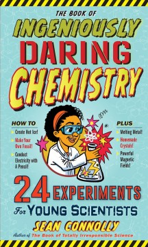The book of ingeniously daring chemistry - Sean Connolly