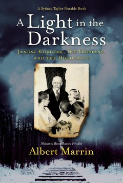 Light in the Darkness : Janusz Korczak, His Orphans, and the Holocaust - Albert Marrin