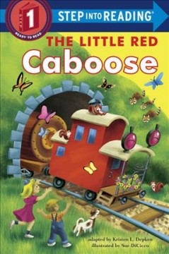 The little red caboose : adapted from the beloved Little Golden Book written by Marion Potter and illustrated by Tibor Gergely - Kristen L Depken