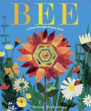 Bee : a peek-through picture book - Britta Teckentrup