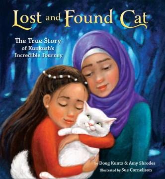 Lost and found cat : the true story of Kunkush's incredible journey - Doug Kuntz