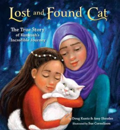 Lost and found cat : the true story of Kunkush's incredible journey - Doug Kuntz