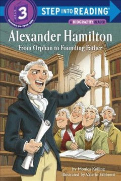 Alexander Hamilton : from orphan to founding father - Monica Kulling
