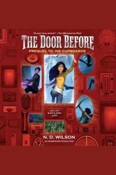 The Door Before 100 Cupboards Prequel : - N. D Wilson