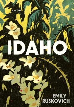 Idaho : a novel - Emily Ruskovich