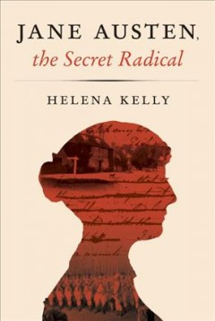 Jane Austen, the secret radical - Helena Kelly
