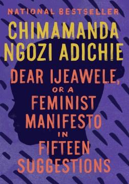 Dear Ijeawele, or, A feminist manifesto in fifteen suggestions - Chimamanda Ngozi Adichie