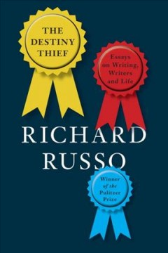 Destiny Thief : Essays on Writing, Writers and Life - Richard Russo