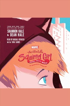 The unbeatable squirrel girl : squirrel meets world - Shannon Hale