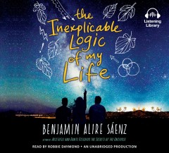 The inexplicable logic of my life : [a novel] - Benjamin Alire Sáenz