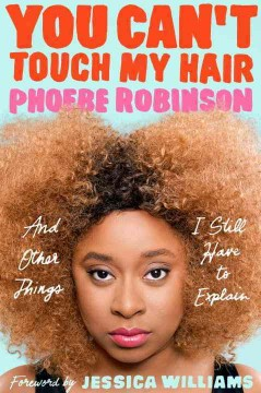 You can't touch my hair : and other things I still have to explain - Phoebe Robinson