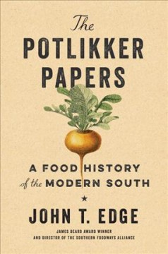 The potlikker papers : a food history of the modern South - John T Edge