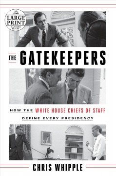 Gatekeepers : How the White House Chiefs of Staff Define Every Presidency - Chris Whipple