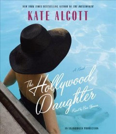 The Hollywood daughter : a novel - Kate Alcott