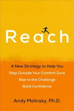 Reach : a new strategy to help you step outside your comfort zone, rise to the challenge, and build confidence - Andy Molinsky