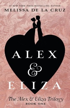 Alex & Eliza : a love story  / Melissa de la Cruz - Melissa De la Cruz