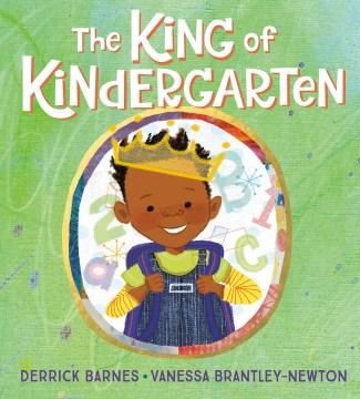 The King of Kindergarten / Derrick Barnes ; illustrated by Vanessa Brantley-Newton - Aug-Nov 2022