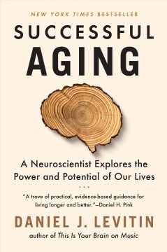 Successful aging : a neuroscientist explores the power and potential of our lives - Daniel J Levitin