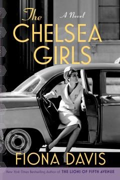 The Chelsea girls : a novel - Fiona Davis