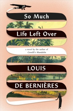 So Much Life Left Over - Louis De Bernieres