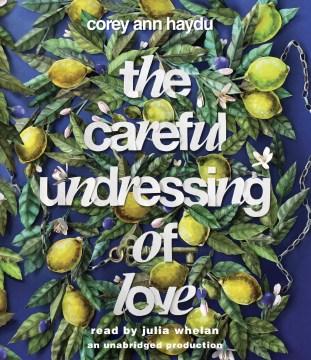 Careful undressing of love - Corey Ann Haydu