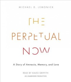 The perpetual now : a story of amnesia, memory, and love - Michael D Lemonick